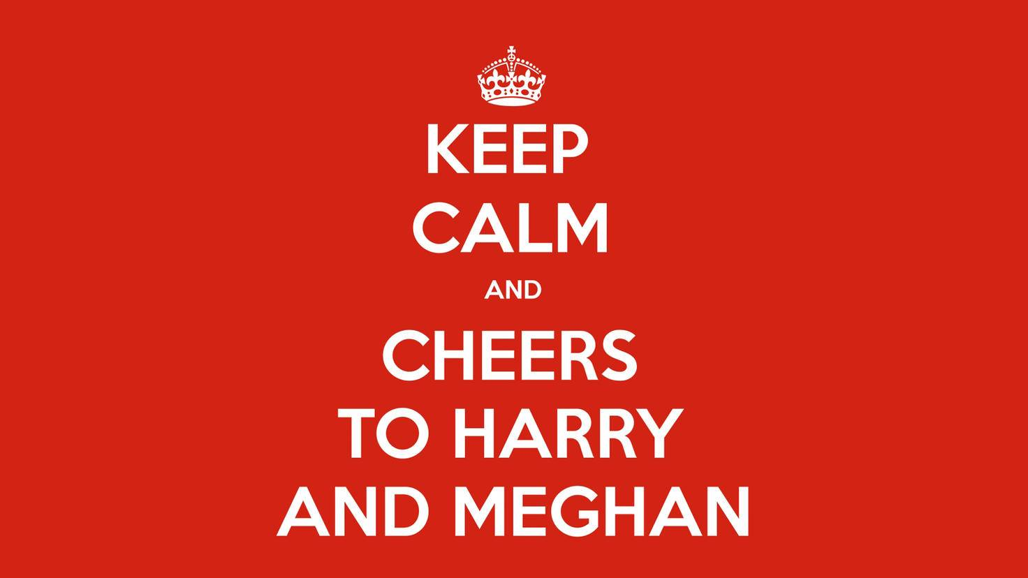keep calm and cheers to harry and meghan