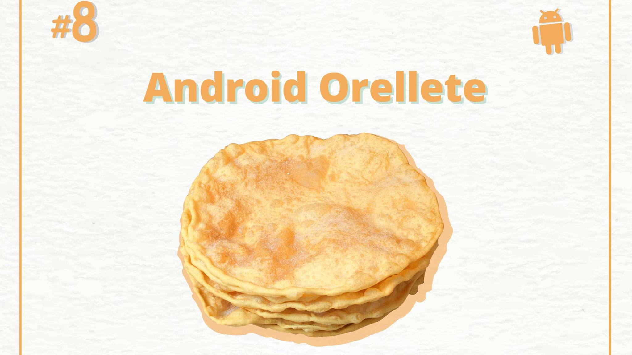 Wird Google sein Betriebssystem Android 8.0 Orellete nennen?